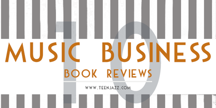 10 Music Business Book Reviews | Teen Jazz