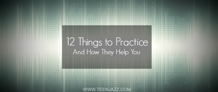 21 Things to Practice and How They Help You | Teen Jazz