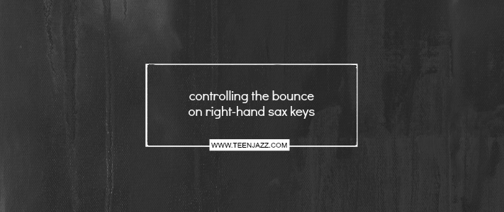 Controlling the Bounce on Right-Hand Sax Keys by Rheuben Allen | Teen Jazz