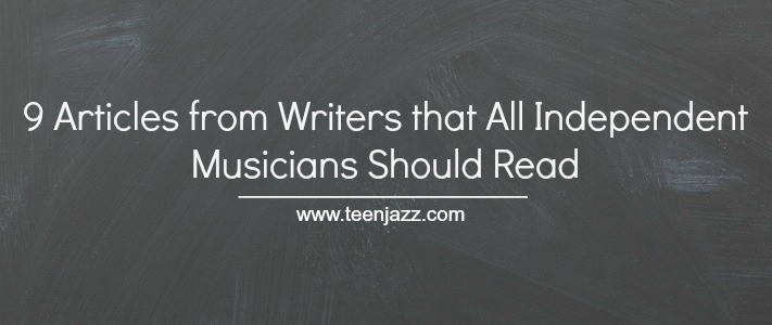 9 Articles from Writers that All Independent Musicians Should Read | Teen Jazz