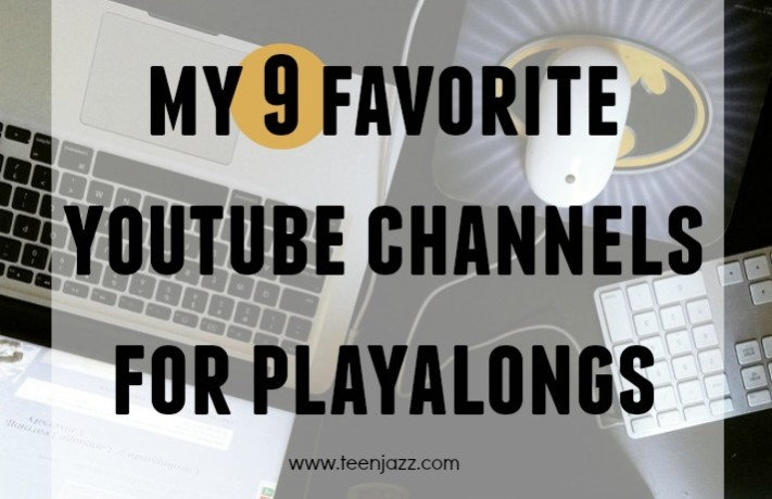 My 9 Favorite Youtube Channels for Playalongs | Teen Jazz