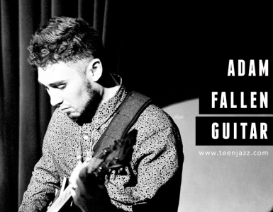 Guitarist Adam Fallen | Teen Jazz