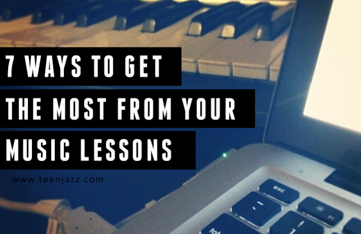 Get the Most from Your Music Lessons | Teen Jazz