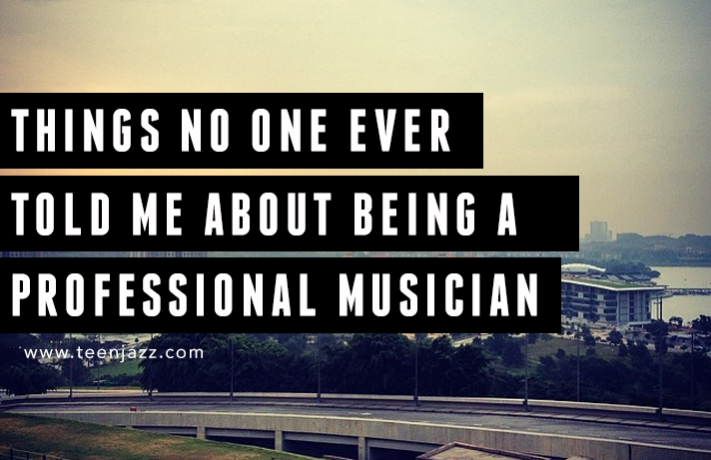 Things No One Ever Told Me About Being a Professional Musician | Teen Jazz